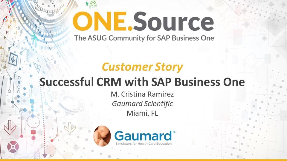 Successful CRM with SAP Business One - Customer Spotlight: Gaumard Scientific | Webcast Summary