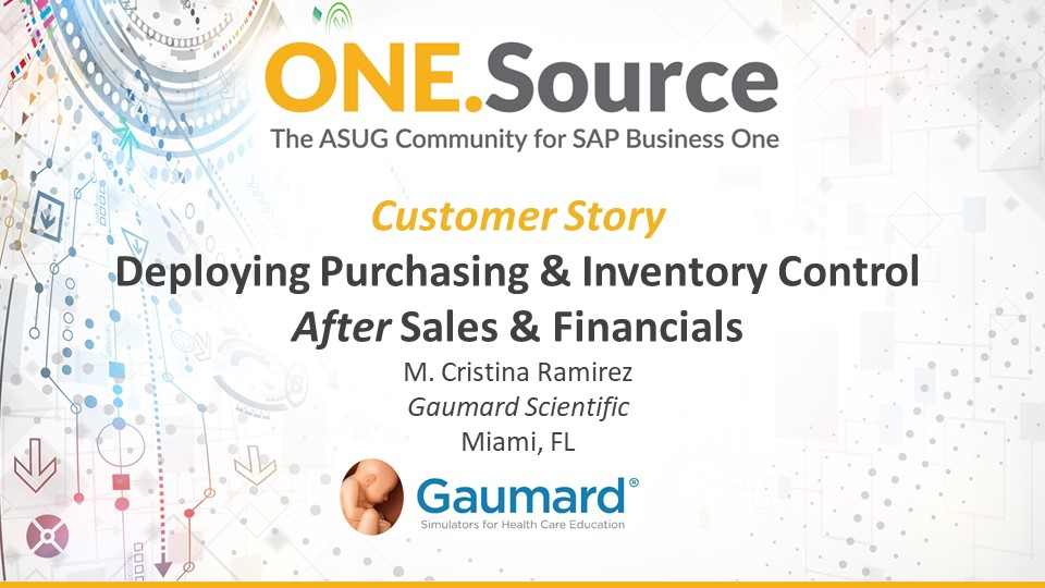 Deploying Purchasing and Inventory Control after Sales and Financials (Customer Story: Gaumard Scientific, Inc.) | Webcast Summary