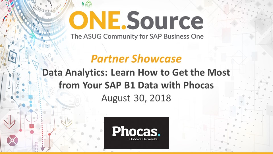 Data Analytics: Learn How to Get the Most from Your SAP Business One Data with Phocas | Partner Showcase Webcast on August 30, 2018